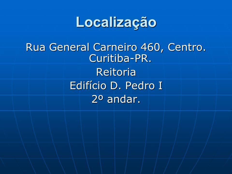 Localização Rua General Carneiro 460, Centro. Curitiba-PR. Reitoria Edifício D. Pedro I 2º andar.