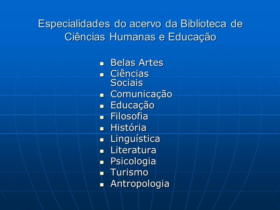 Especialidades do acervo da Biblioteca de Ciências Humanas e Educação  Belas Artes  Ciências Sociais  Comunicação  Educação  Filosofia  História