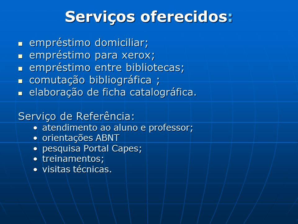 Serviços oferecidos:  empréstimo domiciliar;  empréstimo para xerox;  empréstimo entre bibliotecas;  comutação bibliográfica ;  elaboração de fic
