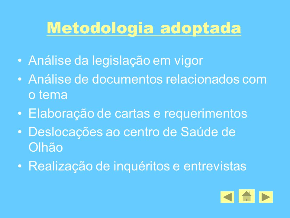 Metodologia adoptada •Análise da legislação em vigor •Análise de documentos relacionados com o tema •Elaboração de cartas e requerimentos •Deslocações ao centro de Saúde de Olhão •Realização de inquéritos e entrevistas