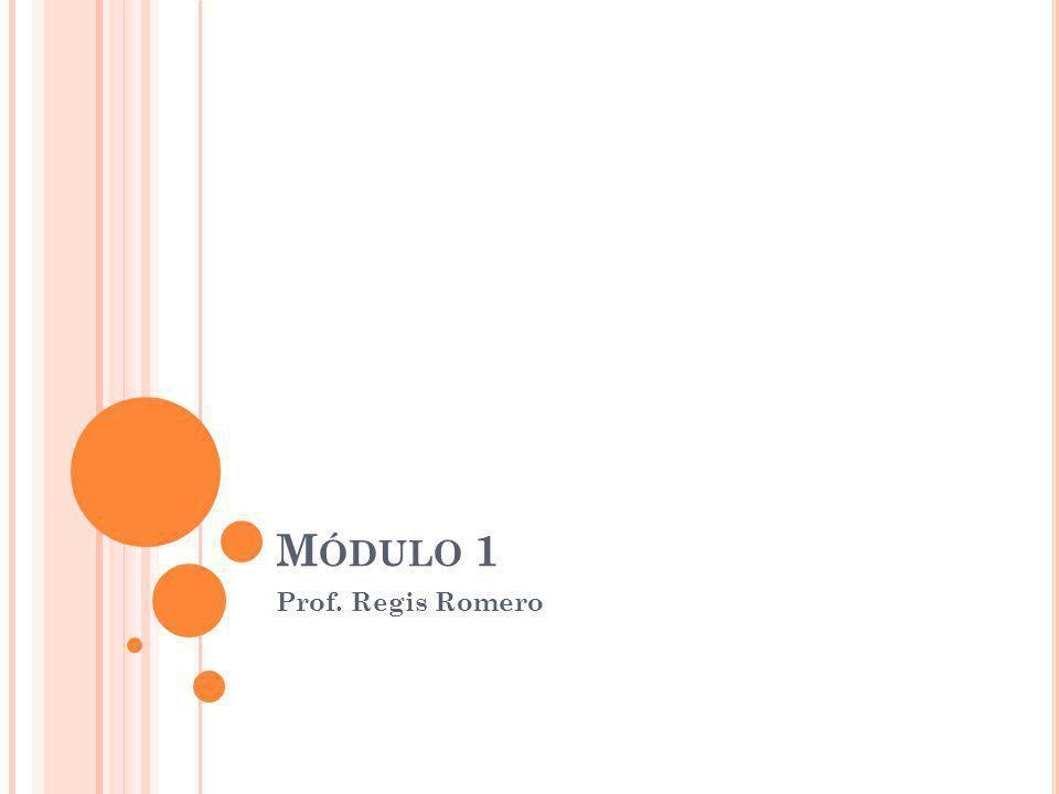 M ÓDULO 1 Prof. Regis Romero