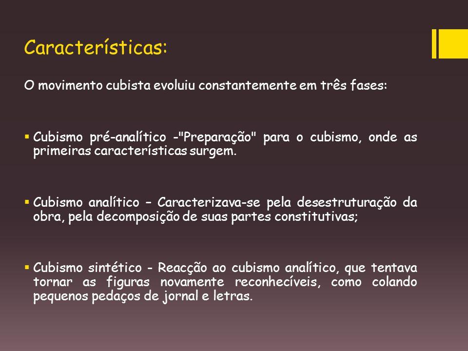 Características: O movimento cubista evoluiu constantemente em três fases:  Cubismo pré-analítico -