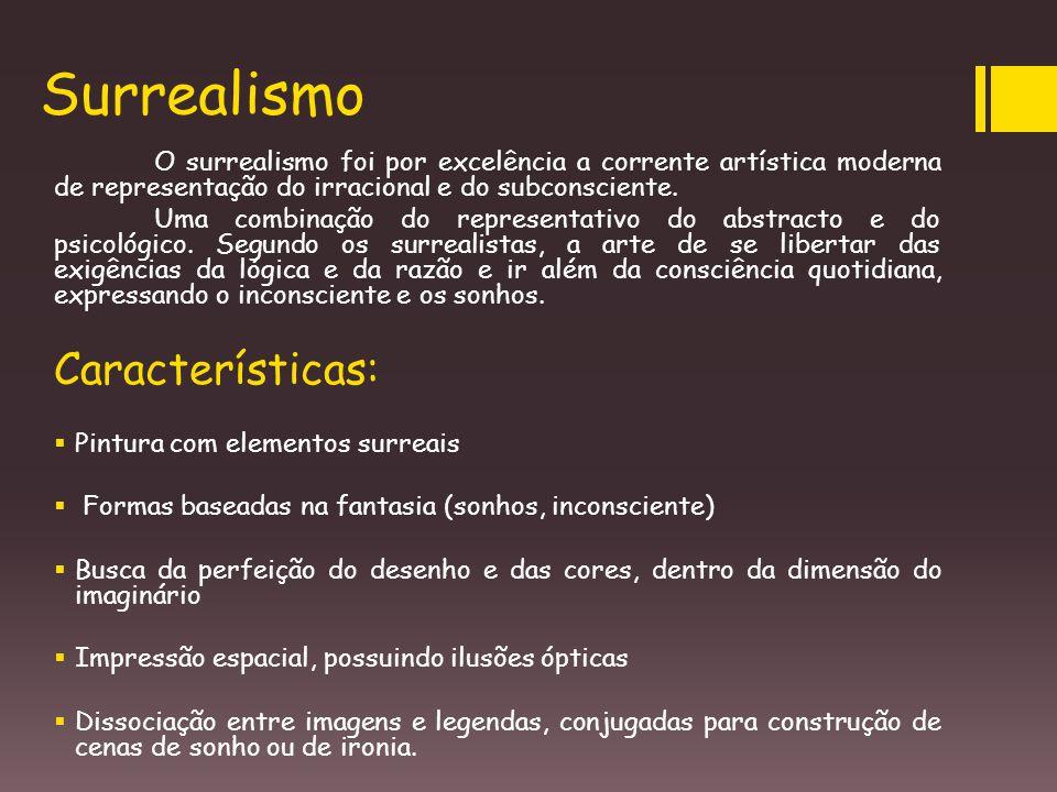 Surrealismo O surrealismo foi por excelência a corrente artística moderna de representação do irracional e do subconsciente. Uma combinação do represe