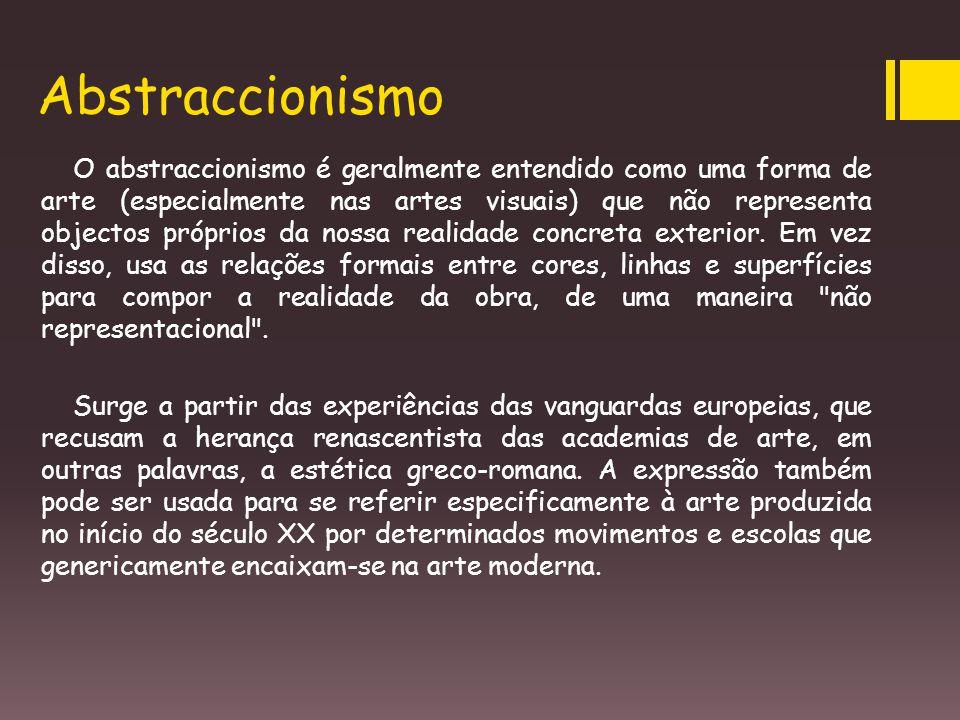 Abstraccionismo O abstraccionismo é geralmente entendido como uma forma de arte (especialmente nas artes visuais) que não representa objectos próprios