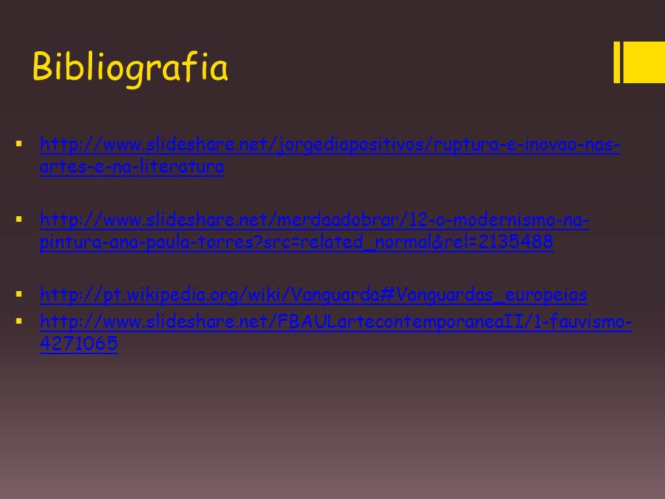 Bibliografia  http://www.slideshare.net/jorgediapositivos/ruptura-e-inovao-nas- artes-e-na-literatura http://www.slideshare.net/jorgediapositivos/rup