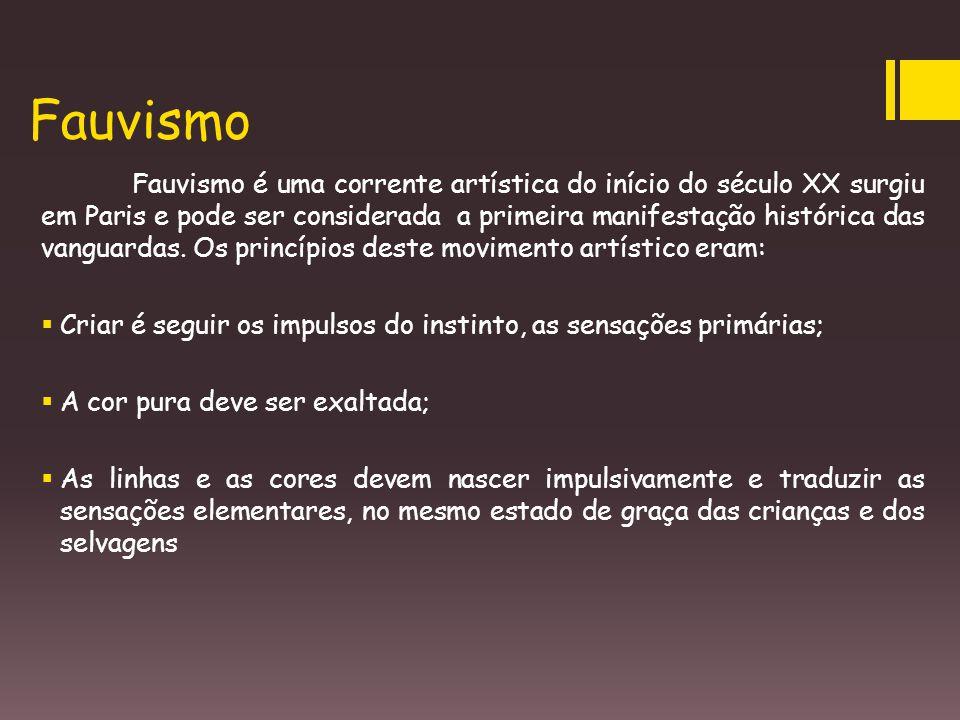 Fauvismo Fauvismo é uma corrente artística do início do século XX surgiu em Paris e pode ser considerada a primeira manifestação histórica das vanguar