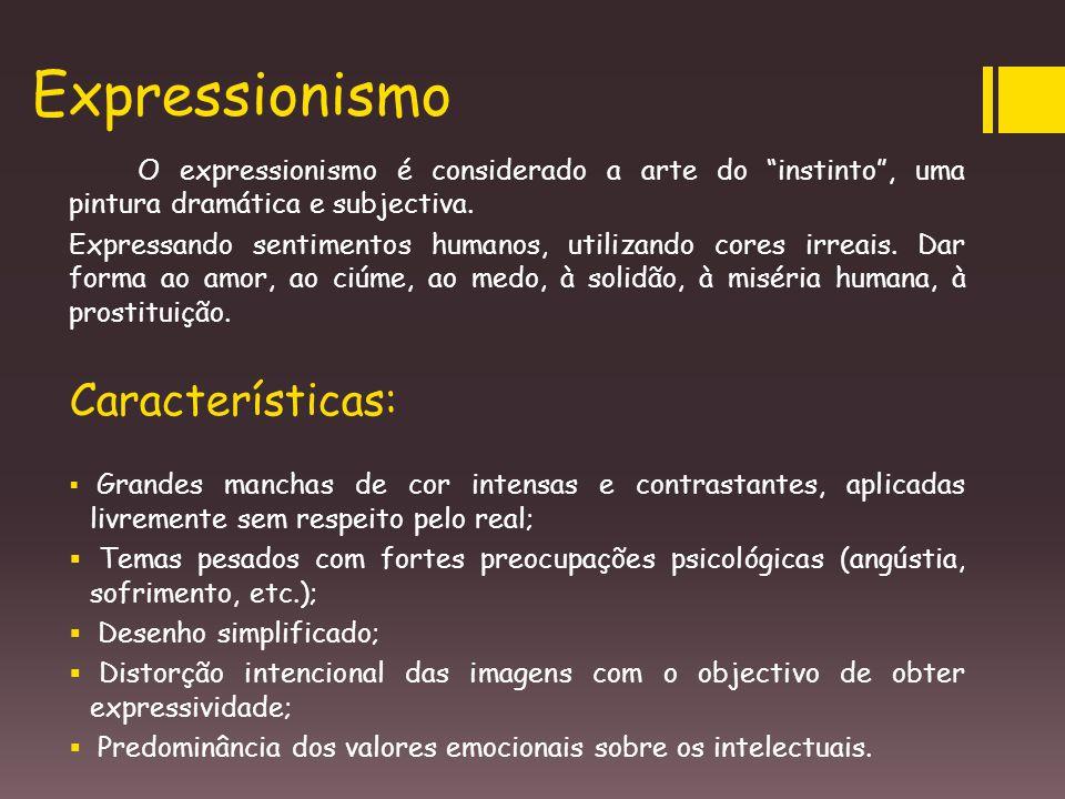 """Expressionismo O expressionismo é considerado a arte do """"instinto"""", uma pintura dramática e subjectiva. Expressando sentimentos humanos, utilizando co"""