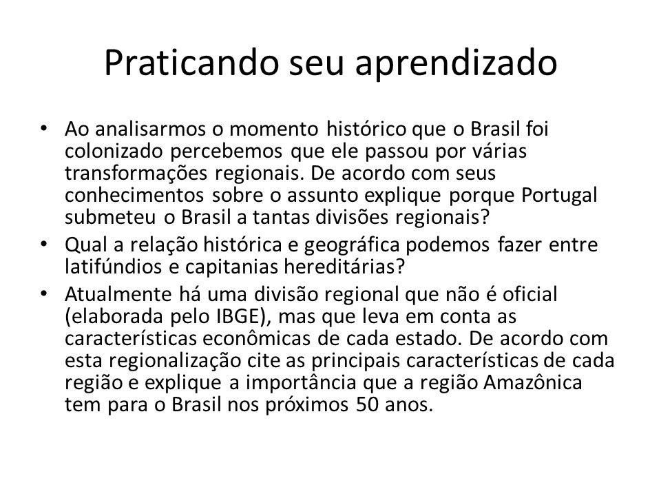 Praticando seu aprendizado • Ao analisarmos o momento histórico que o Brasil foi colonizado percebemos que ele passou por várias transformações region