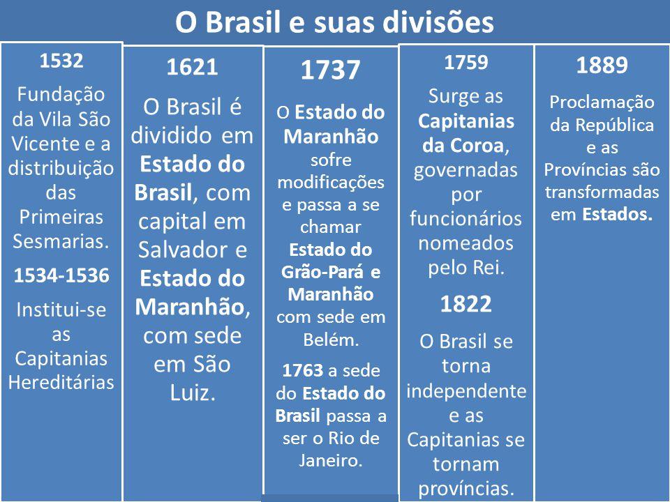 O Brasil e suas divisões 1532 Fundação da Vila São Vicente e a distribuição das Primeiras Sesmarias. 1534-1536 Institui-se as Capitanias Hereditárias