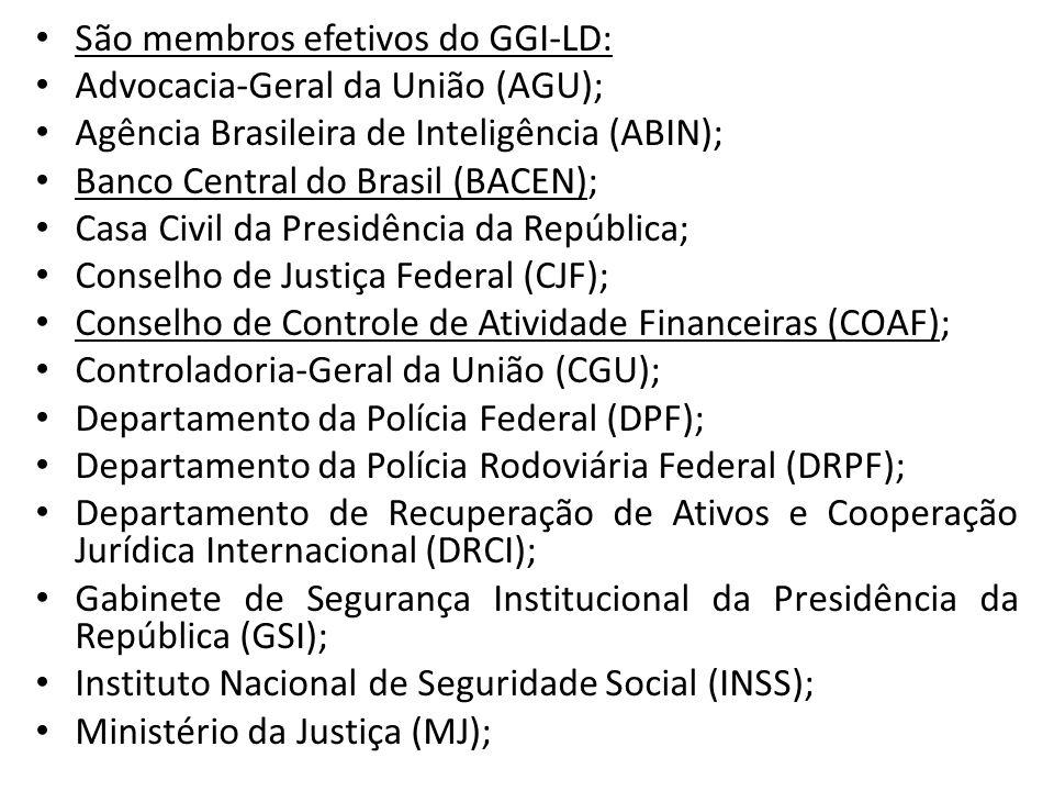 • São membros efetivos do GGI-LD: • Advocacia-Geral da União (AGU); • Agência Brasileira de Inteligência (ABIN); • Banco Central do Brasil (BACEN); •