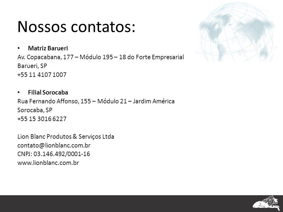 Nossos contatos: • Matriz Barueri Av. Copacabana, 177 – Módulo 195 – 18 do Forte Empresarial Barueri, SP +55 11 4107 1007 • Filial Sorocaba Rua Fernan