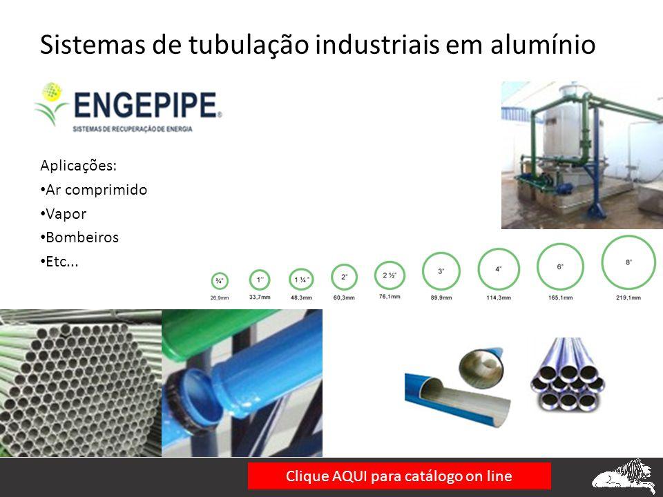 Sistemas de tubulação industriais em alumínio Aplicações: • Ar comprimido • Vapor • Bombeiros • Etc... Clique AQUI para catálogo on line