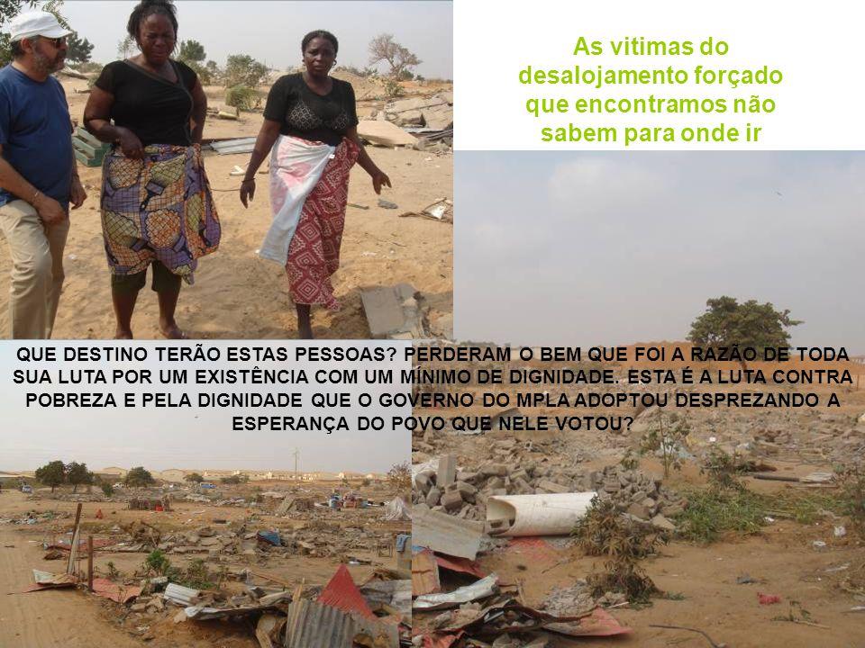 As vitimas do desalojamento forçado que encontramos não sabem para onde ir QUE DESTINO TERÃO ESTAS PESSOAS.