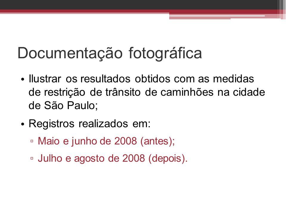 Documentação fotográfica • Ilustrar os resultados obtidos com as medidas de restrição de trânsito de caminhões na cidade de São Paulo; • Registros rea