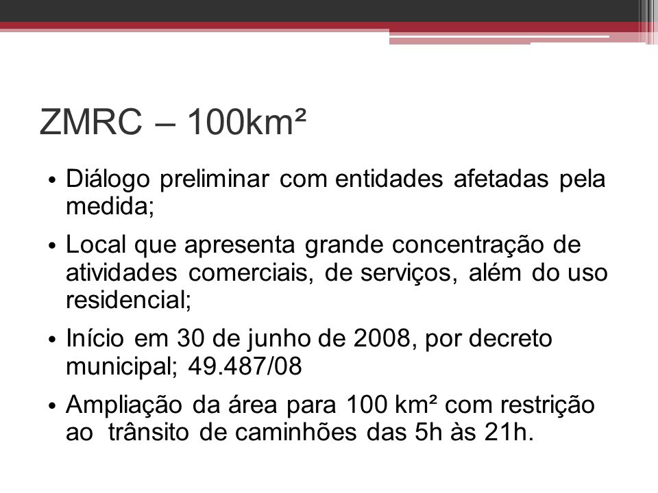 ZMRC – 100km² • Diálogo preliminar com entidades afetadas pela medida; • Local que apresenta grande concentração de atividades comerciais, de serviços