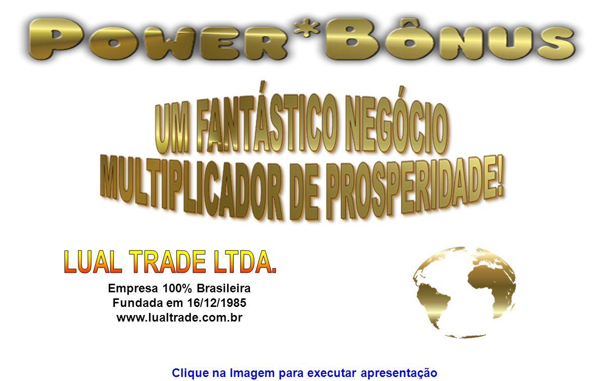 Empresa 100% Brasileira Fundada em 16/12/1985 www.lualtrade.com.br Clique na Imagem para executar apresentação