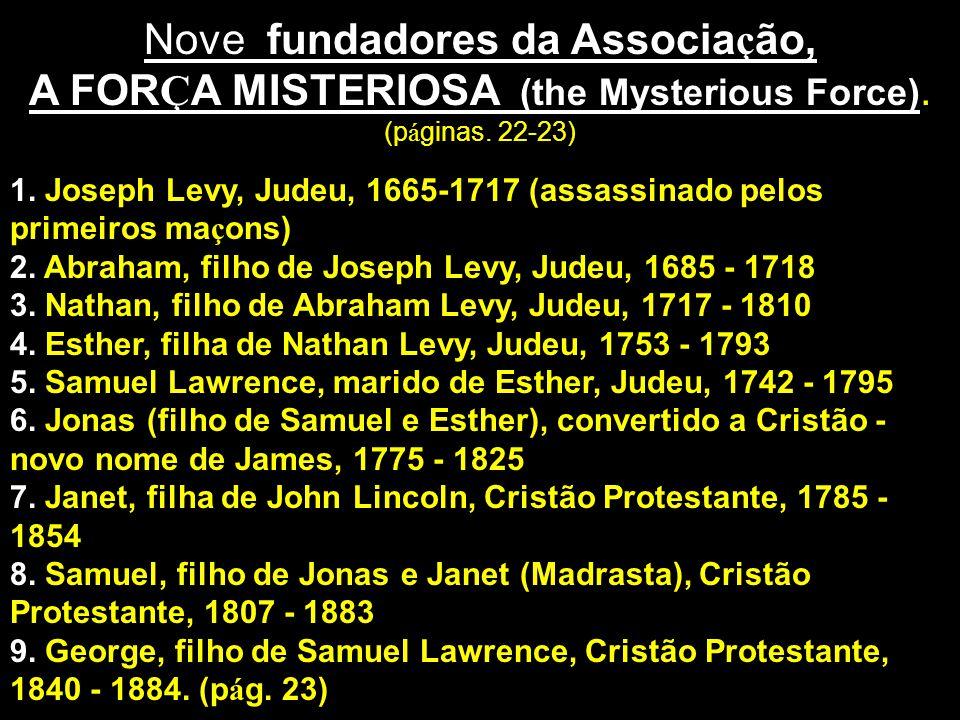 Nove fundadores da Associa ç ão, A FOR Ç A MISTERIOSA (the Mysterious Force). (p á ginas. 22-23) 1. Joseph Levy, Judeu, 1665-1717 (assassinado pelos p