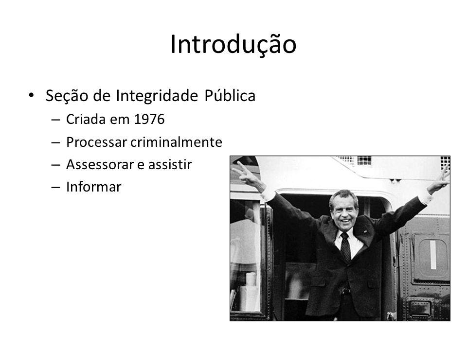 Introdução • Seção de Integridade Pública – Criada em 1976 – Processar criminalmente – Assessorar e assistir – Informar