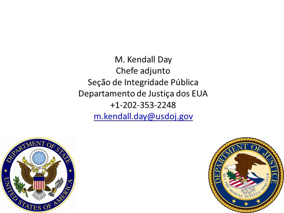 M. Kendall Day Chefe adjunto Seção de Integridade Pública Departamento de Justiça dos EUA +1-202-353-2248 m.kendall.day@usdoj.gov