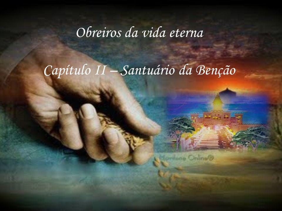 Obreiros da vida eterna Capítulo II – Santuário da Benção