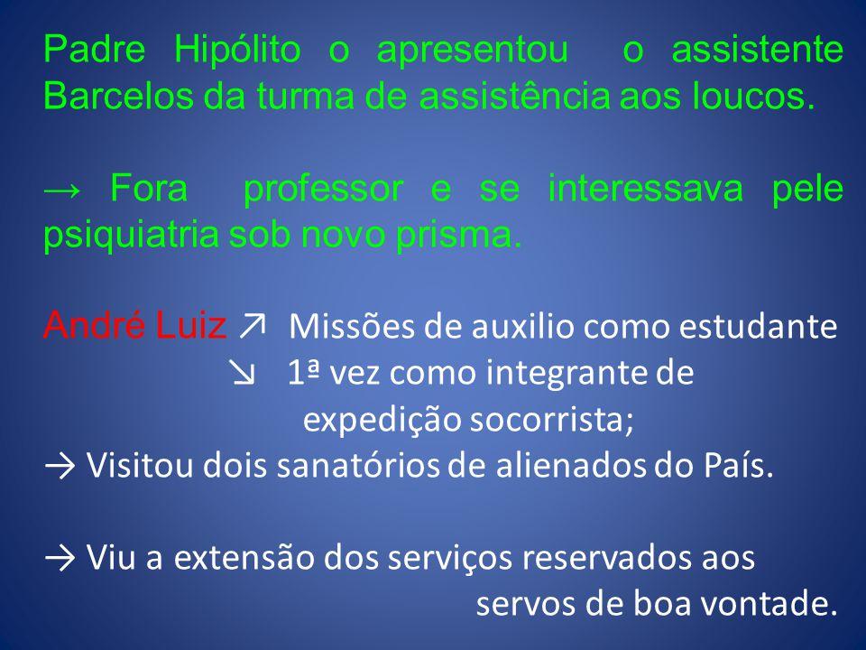 Padre Hipólito o apresentou o assistente Barcelos da turma de assistência aos loucos. → Fora professor e se interessava pele psiquiatria sob novo pris