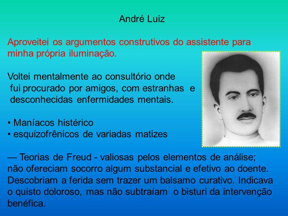 André Luiz Aproveitei os argumentos construtivos do assistente para minha própria iluminação. Voltei mentalmente ao consultório onde fui procurado por
