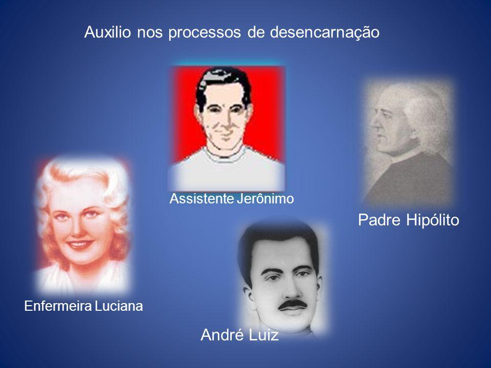 Enfermeira Luciana Assistente Jerônimo Padre Hipólito André Luiz Auxilio nos processos de desencarnação