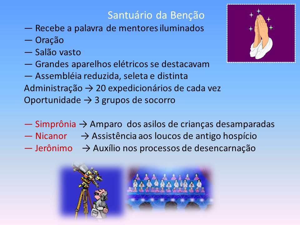 Santuário da Benção — Recebe a palavra de mentores iluminados — Oração — Salão vasto — Grandes aparelhos elétricos se destacavam — Assembléia reduzida