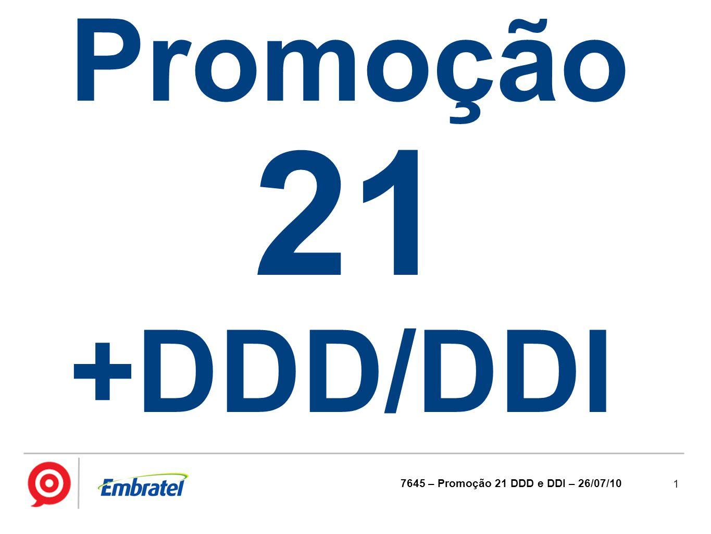 1 7645 – Promoção 21 DDD e DDI – 26/07/10 Promoção 21 +DDD/DDI