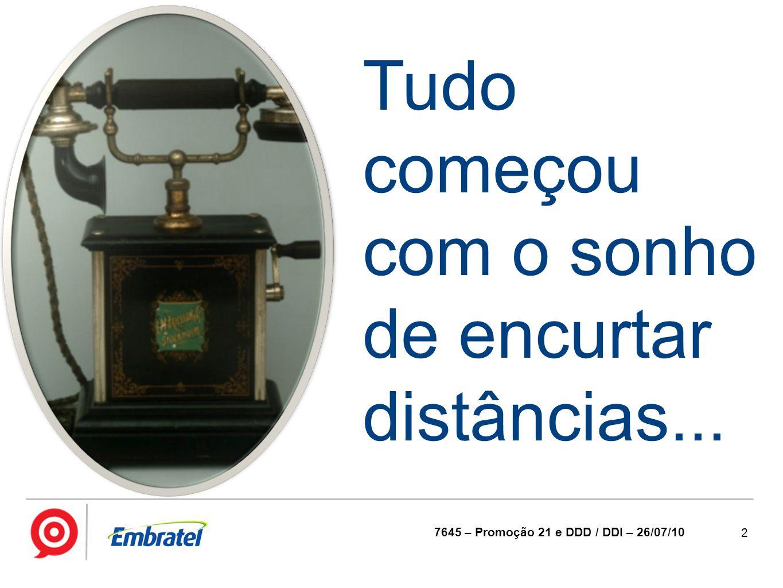 3 7645 – Promoção 21 DDD e DDI – 26/07/10 Hoje, a convergência aproxima pessoas