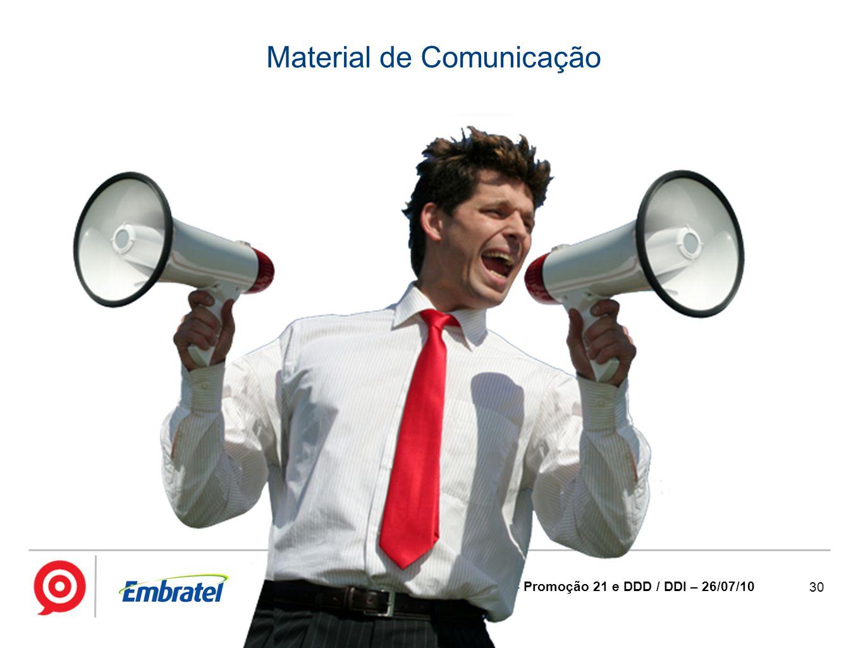 30 7645 – Promoção 21 e DDD / DDI – 26/07/10 Material de Comunicação