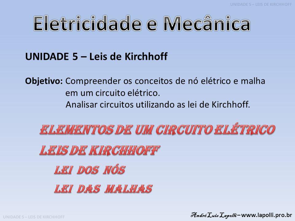 UNIDADE 5 – LEIS DE KIRCHHOFF As leis de Kirchhoff envolvem conceitos básicos para resolução e análise de circuitos elétricos tanto para CC com CA.