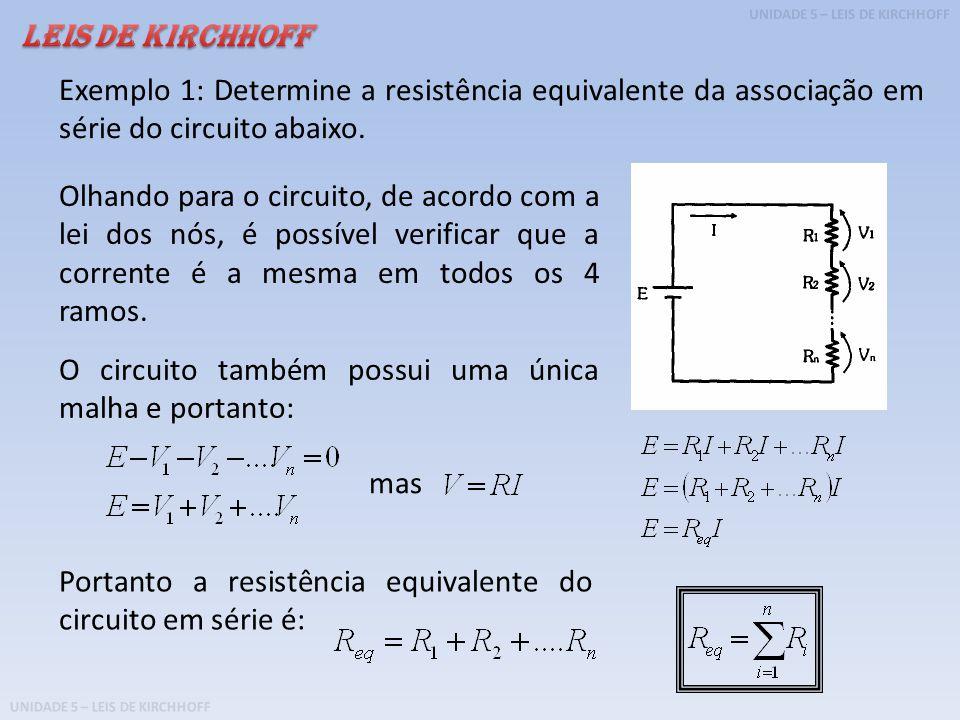 UNIDADE 5 – LEIS DE KIRCHHOFF Exemplo 2: Determine a resistência equivalente da associação em paralelo do circuito abaixo.
