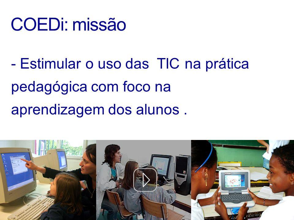 COEDi: missão - Estimular o uso das TIC na prática pedagógica com foco na aprendizagem dos alunos.