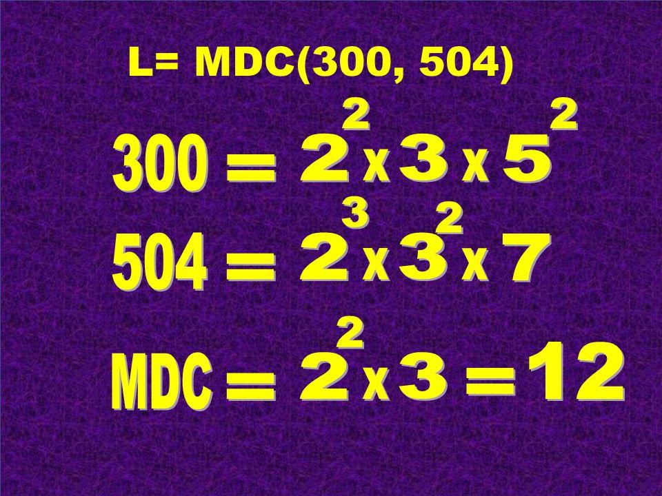 L= MDC(300, 504)