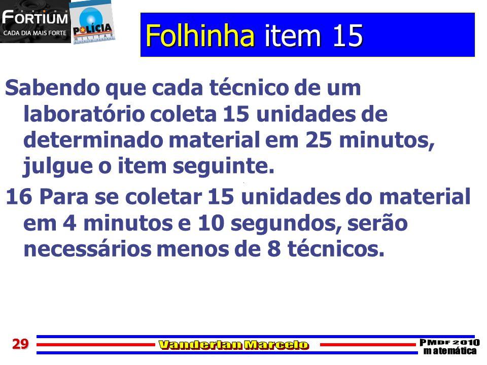 2929 Folhinha item 15 Sabendo que cada técnico de um laboratório coleta 15 unidades de determinado material em 25 minutos, julgue o item seguinte. 16