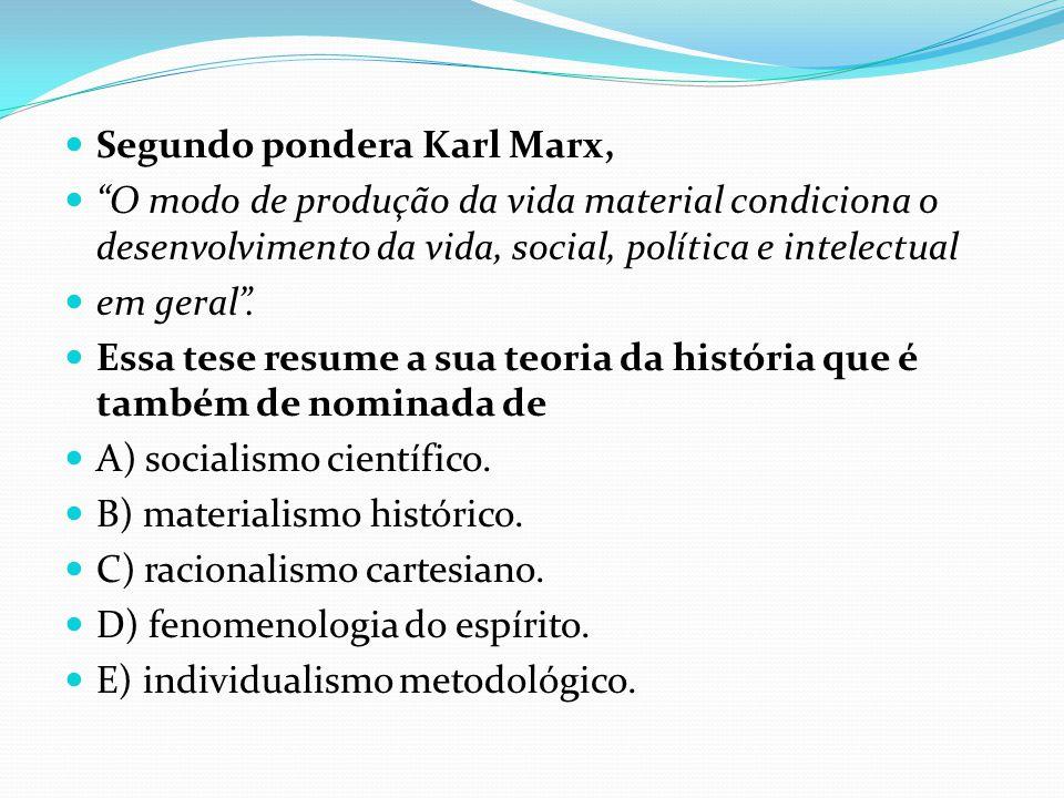 """ Segundo pondera Karl Marx,  """"O modo de produção da vida material condiciona o desenvolvimento da vida, social, política e intelectual  em geral""""."""