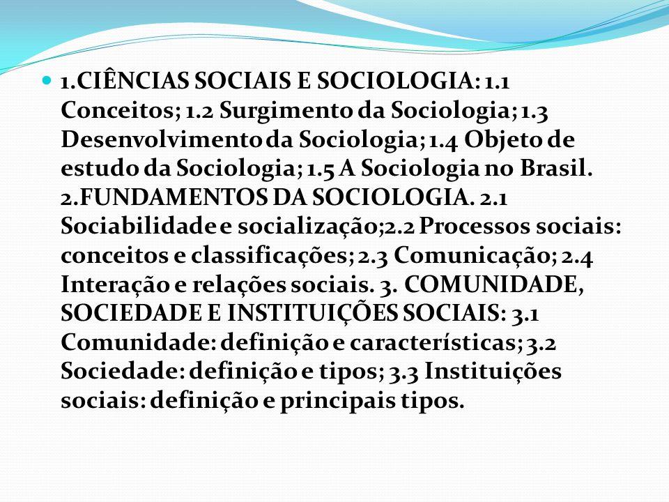  1.CIÊNCIAS SOCIAIS E SOCIOLOGIA: 1.1 Conceitos; 1.2 Surgimento da Sociologia; 1.3 Desenvolvimento da Sociologia; 1.4 Objeto de estudo da Sociologia;