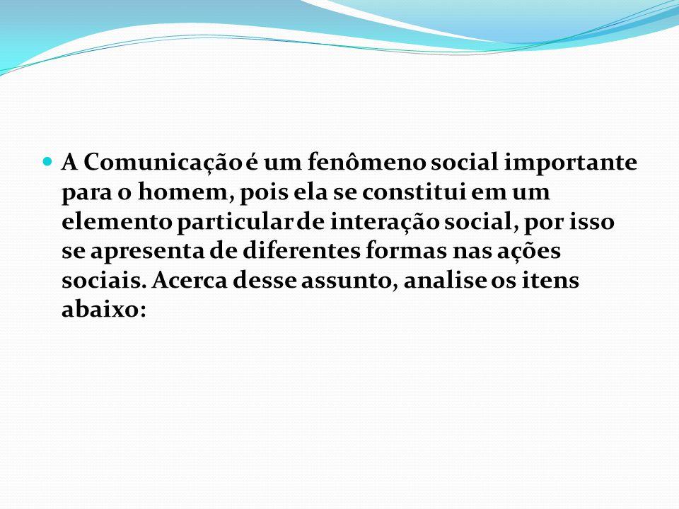  A Comunicação é um fenômeno social importante para o homem, pois ela se constitui em um elemento particular de interação social, por isso se apresen
