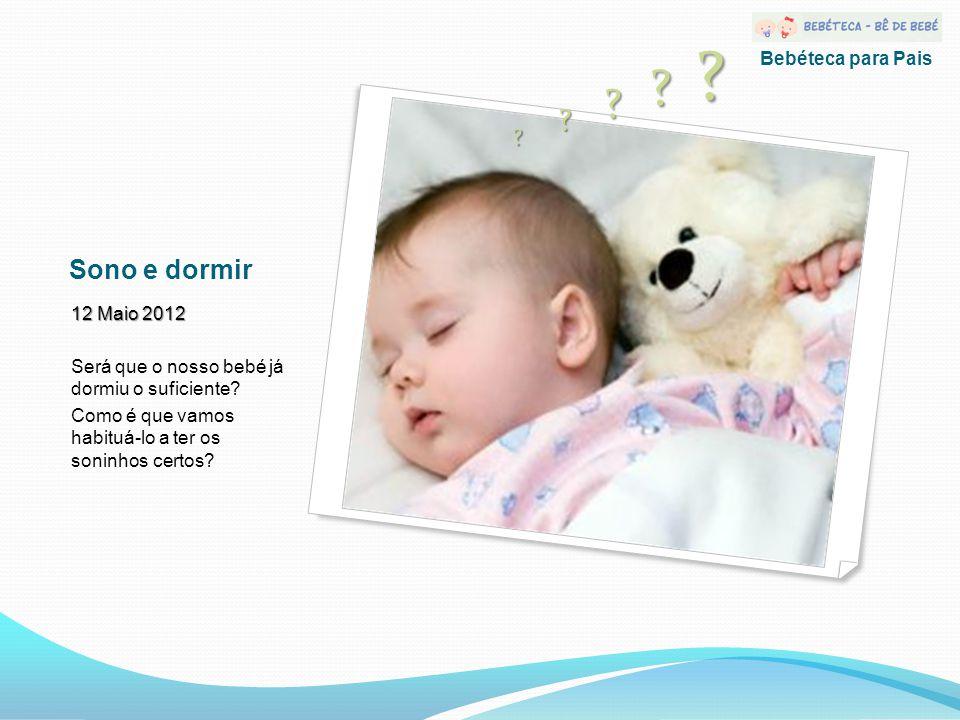 Sono e dormir 12 Maio 2012 Será que o nosso bebé já dormiu o suficiente.