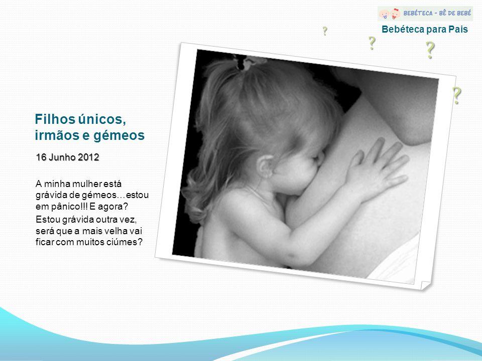 Filhos únicos, irmãos e gémeos 16 Junho 2012 A minha mulher está grávida de gémeos…estou em pânico!!.