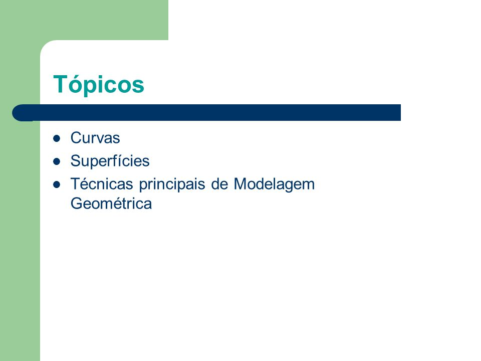 Tópicos  Curvas  Superfícies  Técnicas principais de Modelagem Geométrica