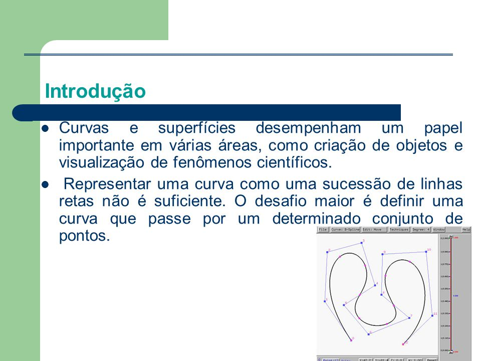  Basicamente existem duas formas principais de representar curvas: (A) Por um conjunto de pontos; (B) Por representação analítica.