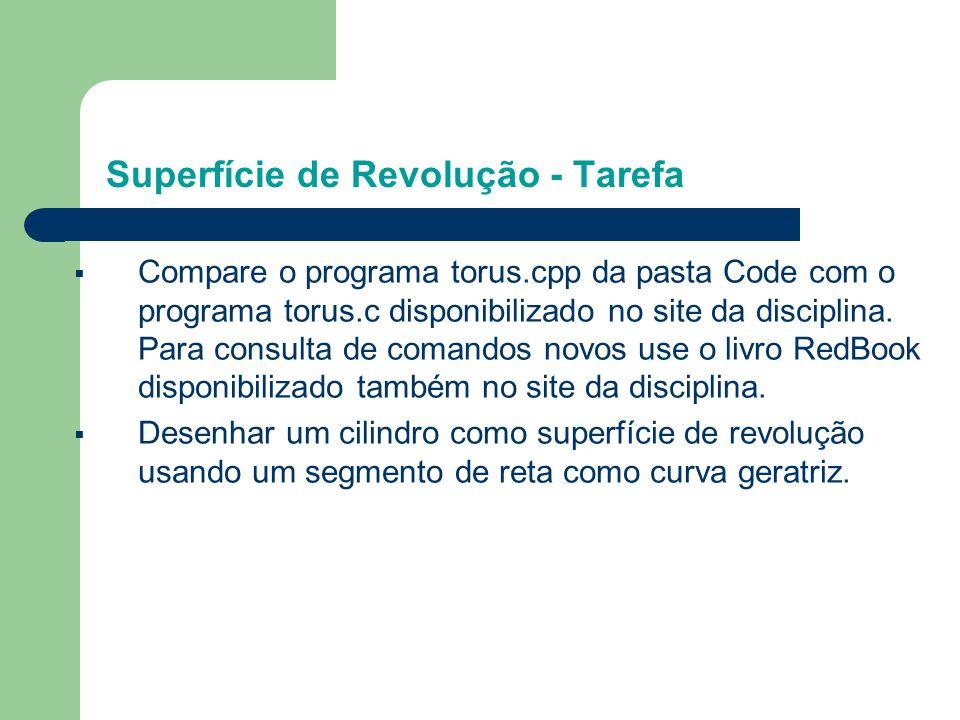 Superfície de Revolução - Tarefa § Compare o programa torus.cpp da pasta Code com o programa torus.c disponibilizado no site da disciplina. Para consu