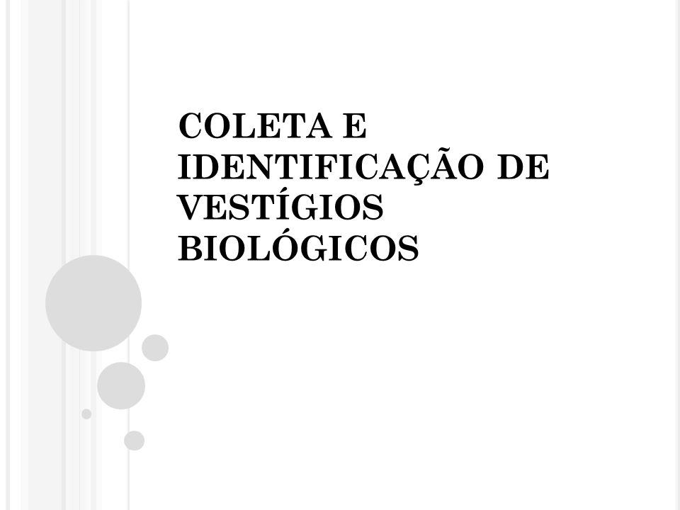 COLETA E IDENTIFICAÇÃO DE VESTÍGIOS BIOLÓGICOS