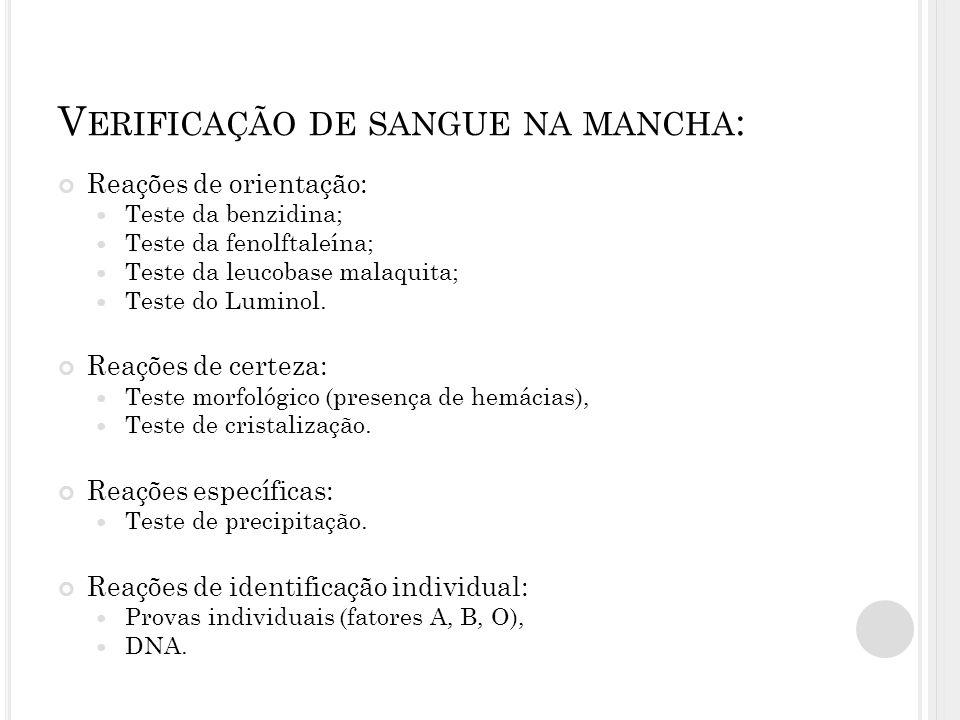 V ERIFICAÇÃO DE SANGUE NA MANCHA : Reações de orientação:  Teste da benzidina;  Teste da fenolftaleína;  Teste da leucobase malaquita;  Teste do Luminol.