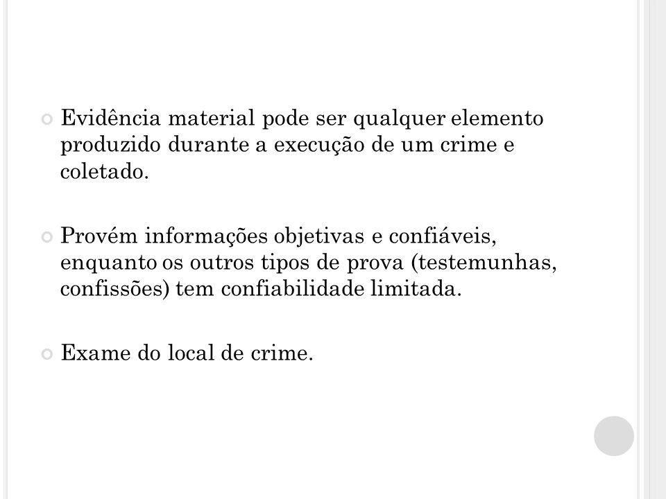 Evidência material pode ser qualquer elemento produzido durante a execução de um crime e coletado. Provém informações objetivas e confiáveis, enquanto