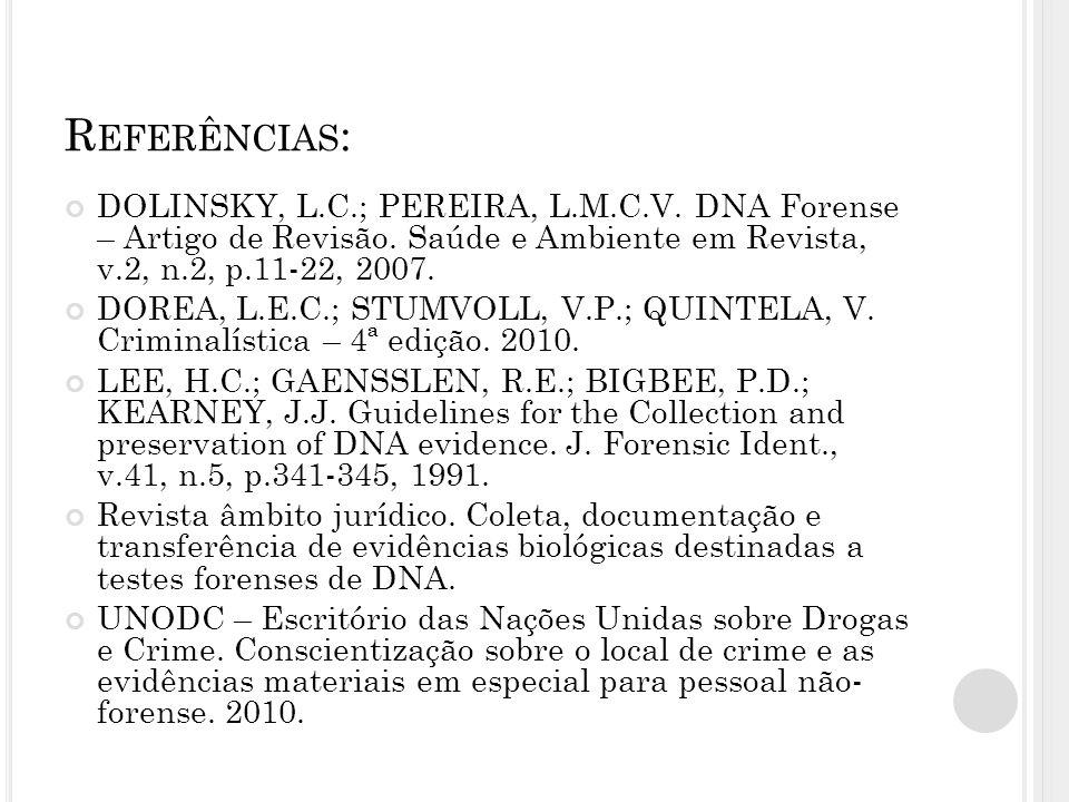 R EFERÊNCIAS : DOLINSKY, L.C.; PEREIRA, L.M.C.V. DNA Forense – Artigo de Revisão. Saúde e Ambiente em Revista, v.2, n.2, p.11-22, 2007. DOREA, L.E.C.;