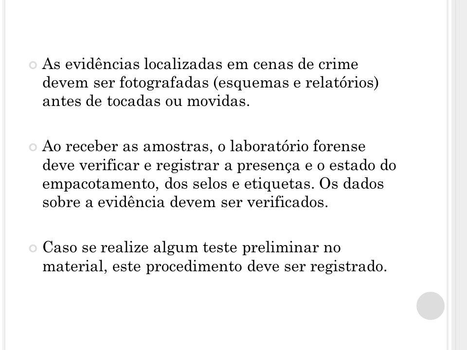 As evidências localizadas em cenas de crime devem ser fotografadas (esquemas e relatórios) antes de tocadas ou movidas. Ao receber as amostras, o labo