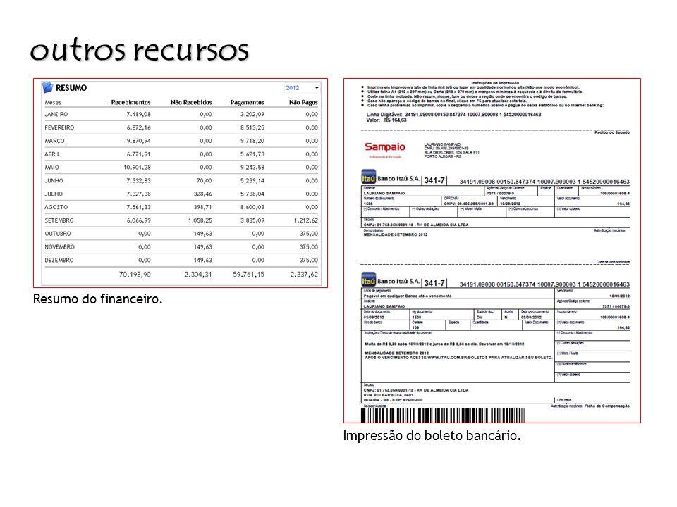 outros recursos Resumo do financeiro. Impressão do boleto bancário.